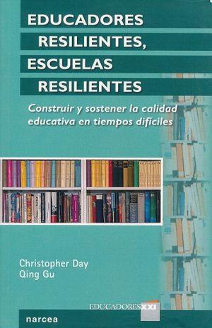 EDUCADORES RESILIENTES ESCUELAS RESILIENTES. CONSTRUIR Y SOSTENER LA CALIDAD EDUCATIVA EN TIEMPOS DIFICILES