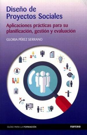 DISEÑO DE PROYECTOS SOCIALES. APLICACIONES PRACTICAS PARA SU PLANIFICACION GESTION Y EVALUACION