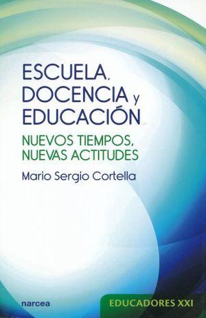 ESCUELA DOCENCIA Y EDUCACION. NUEVOS TIEMPOS NUEVAS ACTITUDES