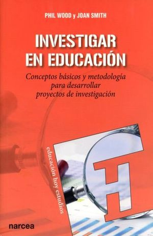 INVESTIGAR EN EDUCACION. CONCEPTOS BASICOS Y METODOLOGIA PARA DESARROLLAR PROYECTOS DE INVESTIGACION