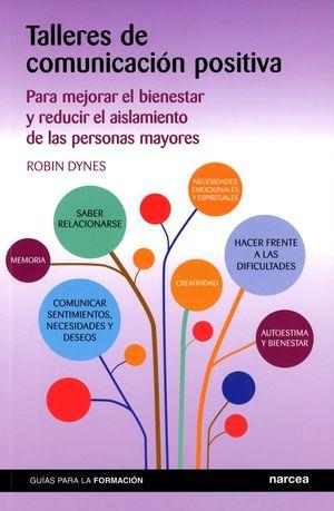 TALLERES DE COMUNICACION POSITIVA. PARA MEJORAR EL BIENESTAR Y REDUCIR EL AISLAMIENTO DE LAS PERSONAS MAYORES