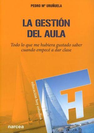 GESTION DEL AULA, LA. TODO LO QUE ME HUBIERA GUSTADO SABER CUANDO EMPECE A DAR CLASE
