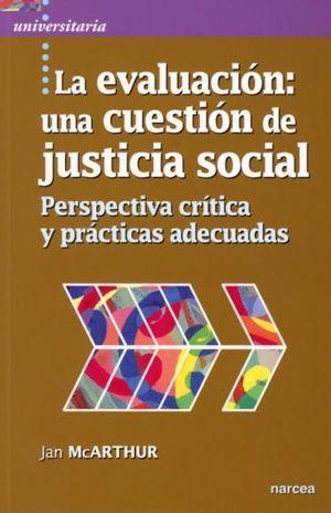 EVALUACION UNA CUESTION DE JUSTICIA SOCIAL, LA. PERSPECTIVAS CRITICA Y PRACTICAS ADECUADAS