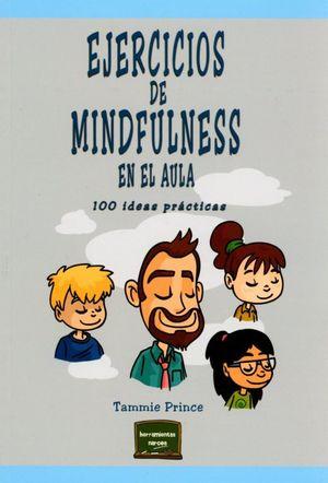 EJERCICIOS DE MINDFULNESS EN EL AULA. 100 IDEAS PRACTICAS