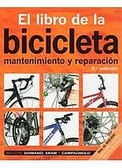 LIBRO DE LA BICICLETA, EL. MANTENIMIENTO Y REPARACION / 5 ED.