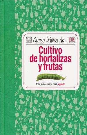 CURSO BASICO DE CULTIVO DE HORTALIZAS Y FRUTAS / PD.