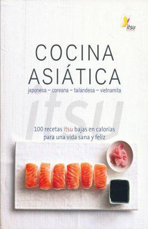 COCINA ASIATICA. 100 RECETAS ITSU BAJAS EB CALORIAS PARA UNA VIDA SANA Y FELIZ
