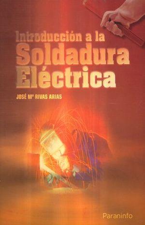 INTRODUCCION A LA SOLDADURA ELECTRICA / 8 ED.