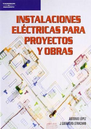 INSTALACIONES ELECTRICAS PARA PROYECTOS Y OBRAS / 6 ED.