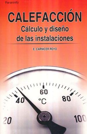 CALEFACCION CALCULO Y DISEÑO DE LAS  INSTALACIONES / 4 ED.