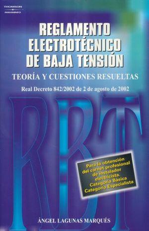REGLAMENTO ELECTROTECNICO DE BAJA TENSION. TEORIA Y CUESTIONES RESUELTAS / 2 ED.