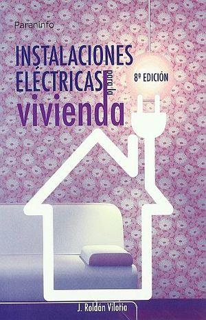 INSTALACIONES ELECTRICAS PARA LA VIVIENDA / 8 ED.