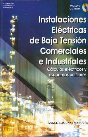 INSTALACIONES ELECTRICAS DE BAJA TENSION COMERCIALES E INDUSTRIALES. CALCULOS ELECTRICOS Y ESQUEMAS UNIFILARES (INCLUYE CD)