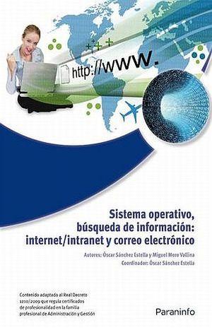 SISTEMA OPERATIVO BUSQUEDA DE INFORMACION. INTERNET INTRANET Y CORREO ELECTRONICO