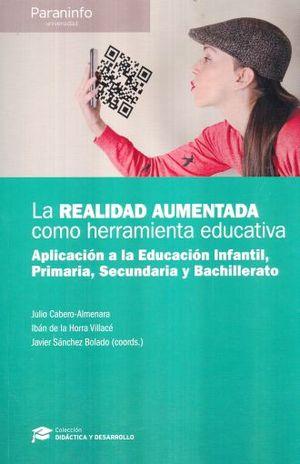 REALIDAD AUMENTADA COMO HERRAMIENTA EDUCATIVA, LA. APLICACION A LA EDUCACION INFANTIL PRIMARIA SECUNDARIA Y BACHILLERATO