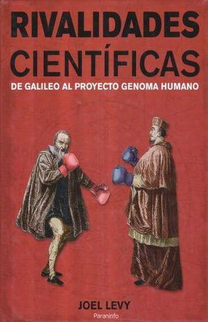 RIVALIDADES CIENTIFICAS. DE GALILEO AL PROYECTO GENOMA HUMANO / PD.