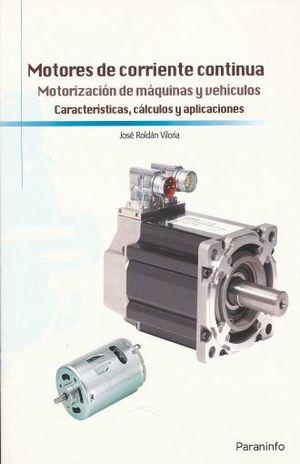 MOTORES DE CORRIENTE CONTINUA. MOTORIZACION DE MAQUINAS Y VEHICULOS. CARACTERISTICAS CALCULOS Y APLICACIONES