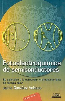 FOTOELECTROQUIMICA DE SEMICONDUCTORES. SU APLICACION A LA CONVERSION Y ALMACENAMIENTO DE ENERGIA SOLAR