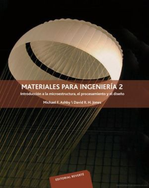 MATERIALES PARA INGENIERIA 2. INTRODUCCION A LA MICROESTRUCTURA EL PROCESAMIENTO Y EL DISEÑO