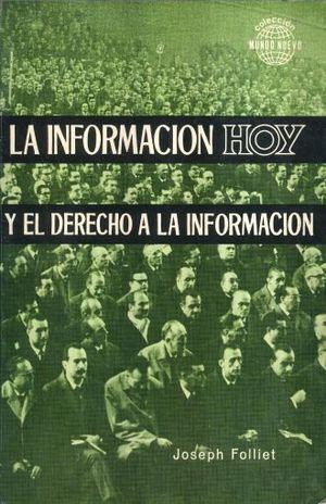 INFORMACION HOY Y EL DERECHO A LA INFORMACION, LA