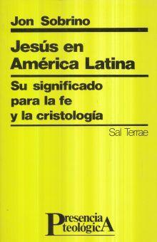 JESUS EN AMERICA LATINA. SU SIGNIFICADO PARA LA FE Y LA CRISTOLOGIA