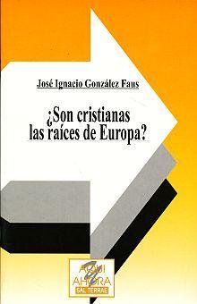 SON CRISTIANAS LAS RAICES DE EUROPA