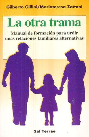 OTRA TRAMA, LA. MANUAL DE FORMACION PARA URDIR UNAS RELACIONES FAMILIARES ALTERNATIVAS