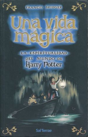 UNA VIDA MAGICA /  LA ESPIRITUALIDAD DEL MUNDO DE HARRY POTTER