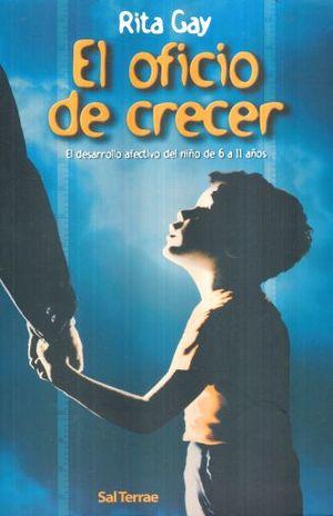 OFICIO DE CRECER, EL. EL DESARROLLO AFECTIVO DEL NIÑO DE 6 A 11 AÑOS
