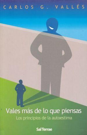 VALES MAS DE LO QUE PIENSAS. LOS PRINCIPIOS DE LA AUTOESTIMA