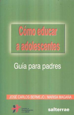 COMO EDUCAR A ADOLESCENTES. GUIA PARA PADRES