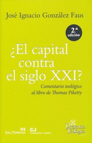 CAPITAL CONTRA EL SIGLO XXI, EL. COMENTARIO TEOLOGICO AL LIBRO DE THOMAS PIKETTY / 2 ED.