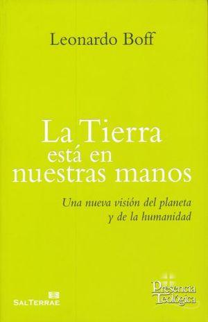 TIERRA ESTA EN NUESTRAS MANOS, LA. UNA NUEVA VISION DEL PLANETA Y DE LA HUMANIDAD