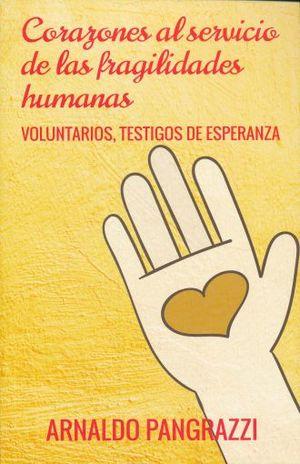 CORAZONES AL SERVICIO DE LAS FRAGILIDADES HUMANAS. VOLUNTARIOS TESTIGOS DE ESPERANZA