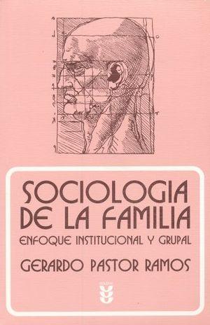 SOCIOLOGIA DE LA FAMILIA. ENFOQUE INSTITUCIONAL Y GRUPAL / 2 ED.