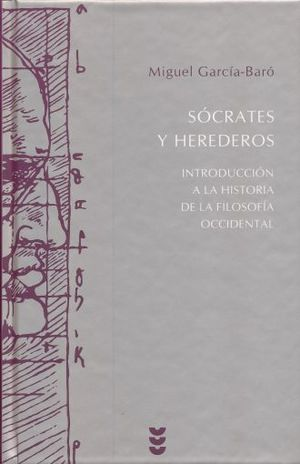 SOCRATES Y HEREDEROS. INTRODUCCION A LA HISTORIA DE LA FILOSOFIA OCCIDENTAL / PD.