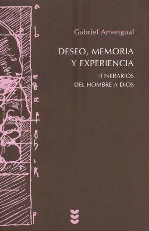 DESEO MEMORIA Y EXPERIENCIA. ITINERARIOS DEL HOMBRE A DIOS