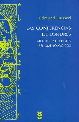 CONFERENCIAS DE LONDRES, LAS. METODO Y FILOSOFIA FENOMENOLOGICOS