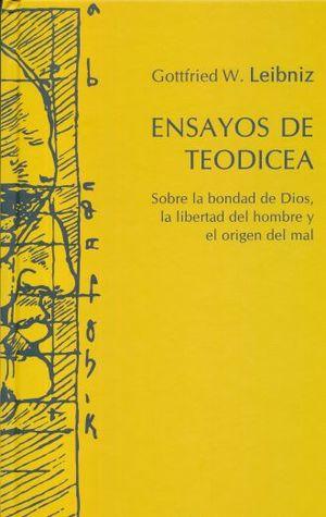 ENSAYOS DE TEODISEA. SOBRE LA BONDAD DE DIOS LA LIBERTAD DEL HOMBRE Y EL ORIGEN DEL MAL / PD.