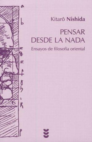 PENSAR DESDE LA NADA. ENSAYOS DE FILOSOFIA ORIENTAL / 2 ED.