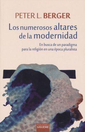 NUMEROSOS ALTARES DE LA MODERNIDAD, LOS. EN BUSCA DE UN PARADIGMA PARA LA RELIGION EN UNA EPOCA PLURALISTA