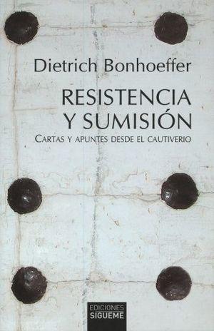 RESISTENCIA Y SUMISION. CARTAS Y APUNTES DESDE EL CAUTIVERIO / 2 ED.