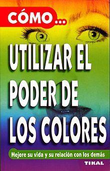 COMO UTILIZAR EL PODER DE LOS COLORES