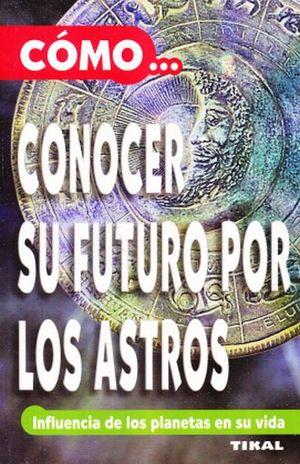 COMO CONOCER SU FUTURO POR LOS ASTROS. INFLUENCIA DE LOS PLANETAS EN SU VIDA