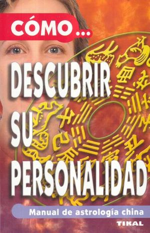 COMO DESCUBRIR SU PERSONALIDAD. MANUAL DE ASTROLOGIA CHINA