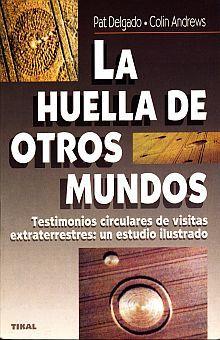 HUELLA DE OTROS MUNDOS. TESTIMONIOS CIRCULARES DE VISITAS EXTRATERRESTRES UN ESTUDIO ILUSTRADO