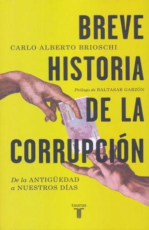 Breve historia de la corrupcion. De la antigüedad a nuestros dias.