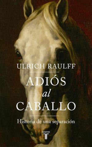 ADIOS AL CABALLO. HISTORIA DE UNA SEPARACION