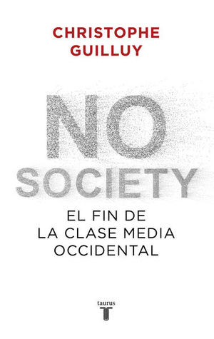 NO SOCIETY. EL FIN DE LA CLASE MEDIA OCCIDENTAL