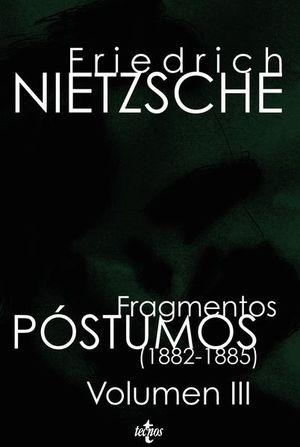 FRAGMENTOS POSTUMOS (1882-1885) / VOL. III
